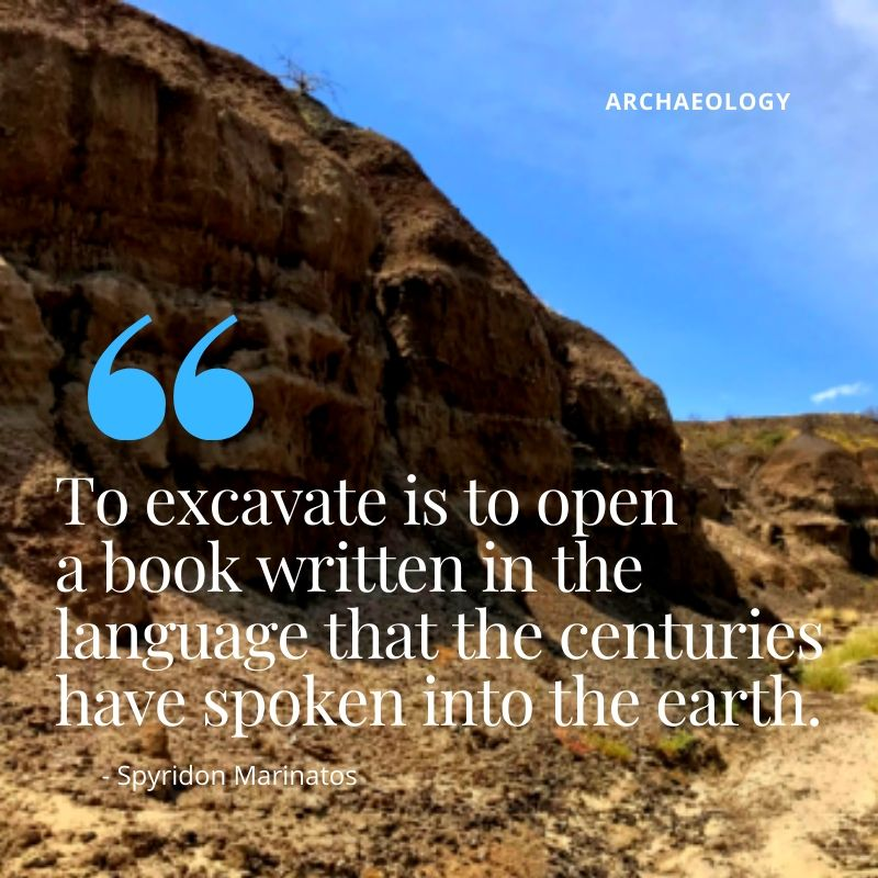 "Travel Quote - ""To excavate is to open a book written in the language that the centuries have spoken into the earth."" - Spyridon Marinatos - A Guide to Archaeological Sites in Kenya"